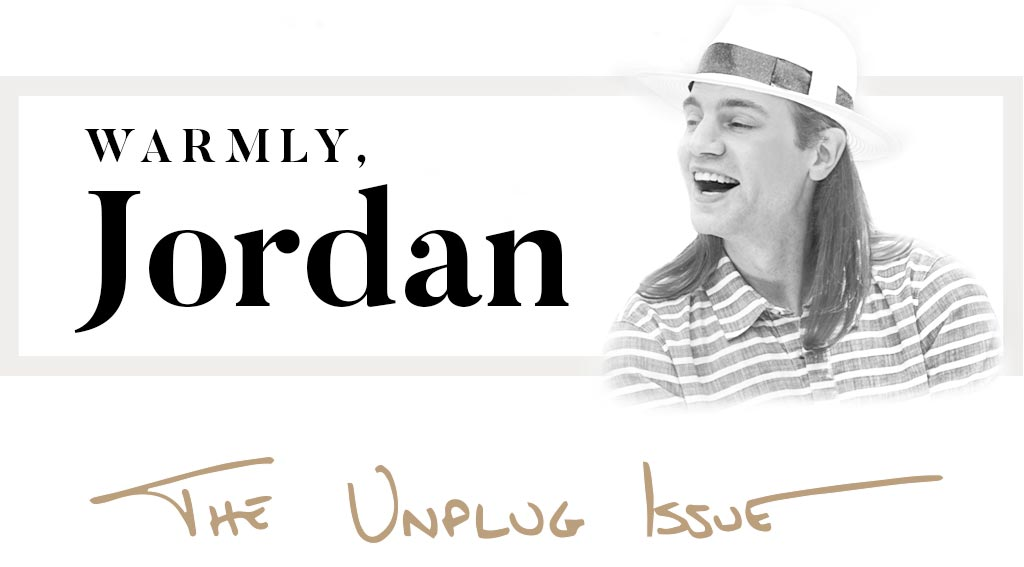 Warmly, Jordan The Unplug Issue